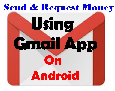 Send & Request Money Using Gmail App On Your Android Phone
