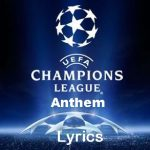 Champions League Anthem Lyrics – Official UEFA Champions League Anthem