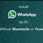 How To Install WhatsApp On PC & Laptop And Use It Without BlueStack