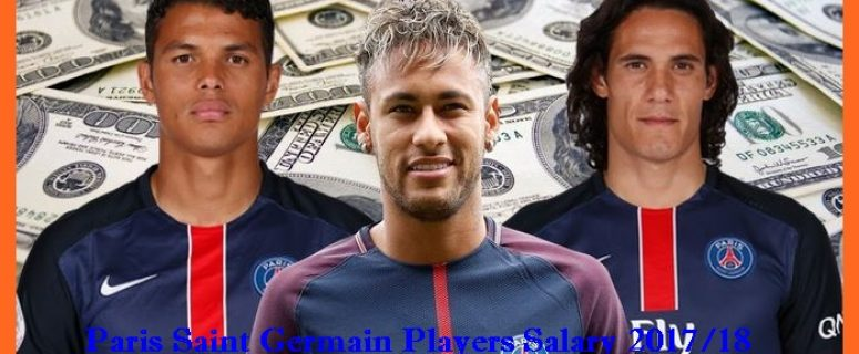 Paris Saint Germain Players Salary 2017/18